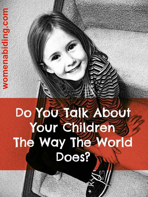 Do-you-talk-about-your-children-the-way-the-world-does