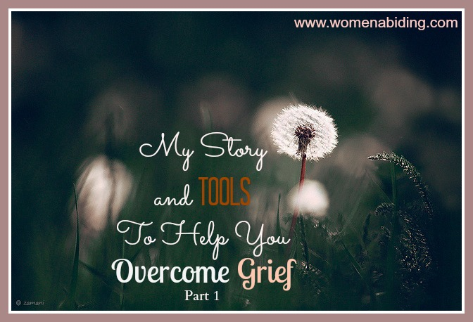 My Story and Tools To Help You Overcome Grief - Part 1