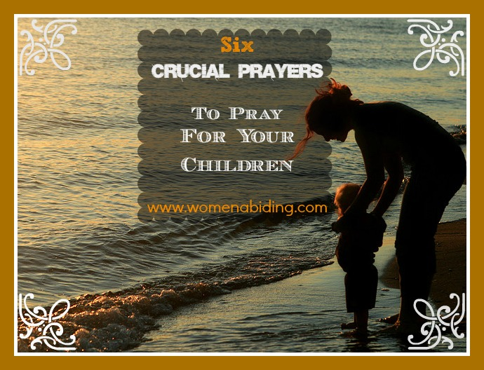 Six Crucial Prayers to Pray for Your Children (Includes FREE Printable)