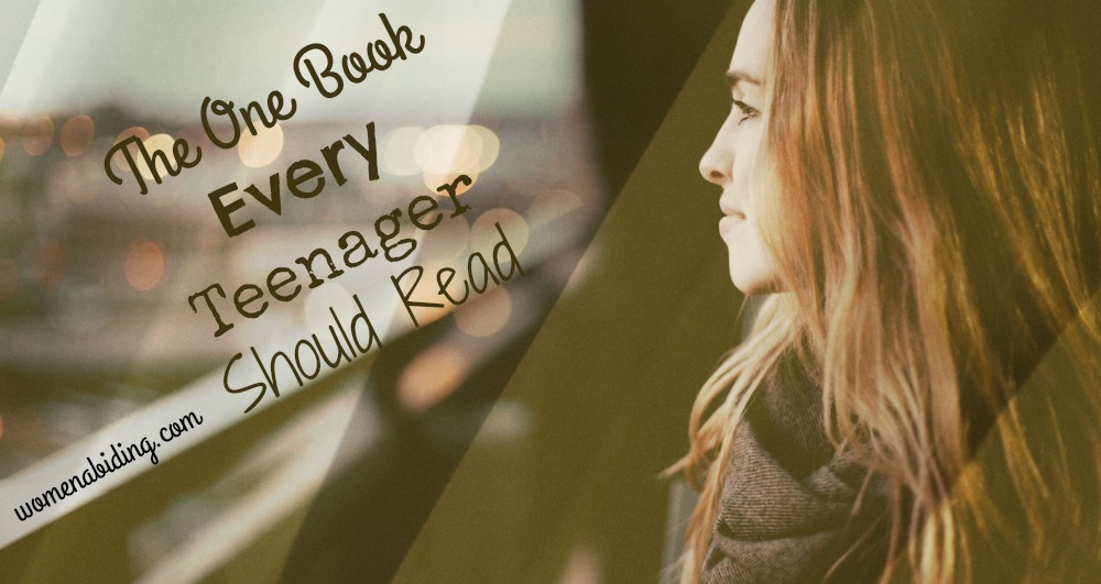 The One Book Every Teenager Should Read | Women Abiding