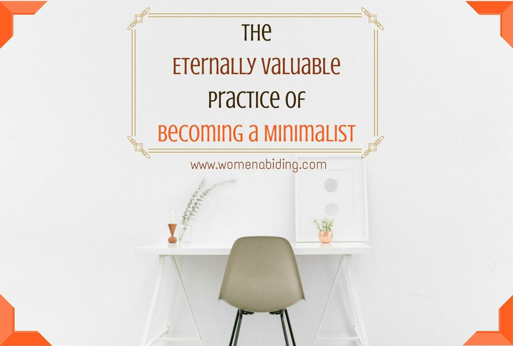 The-Eternally-Valuable-Practice-of-Becoming-a-Minimalist-womenabiding