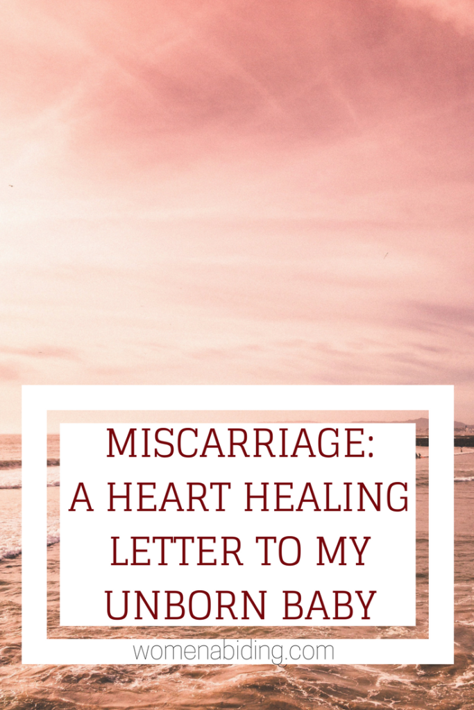 miscarriage a heart healing letter to my unborn babywomen abiding